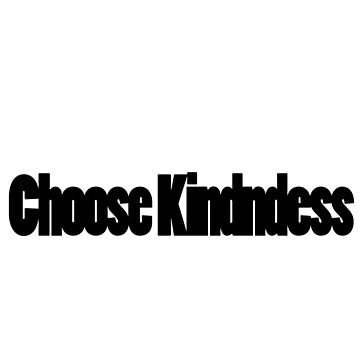 Choose Kindness by wordznart