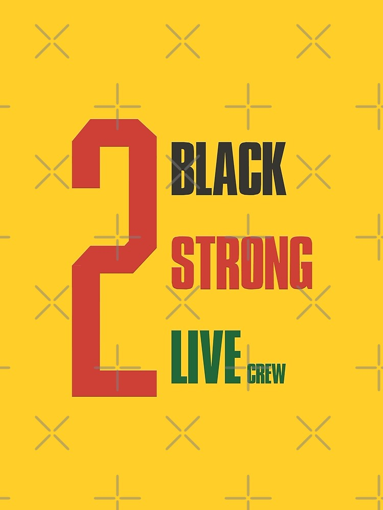2 live crew - 2 black, 2 strong by -electricdreams