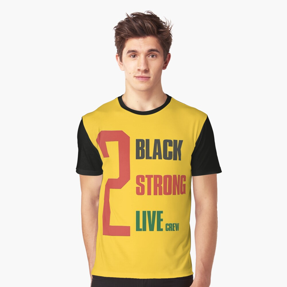 2 live crew - 2 black, 2 strong Graphic T-Shirt