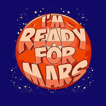 I'm Ready for Mars Red Planet Graphic by Punchzip