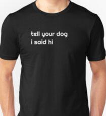 tell your dog i said hi funny dog lovers shirt Unisex T-Shirt
