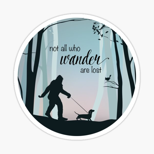 Bigfoot walking his Dachshund - Not All Who Wander are Lost Sticker