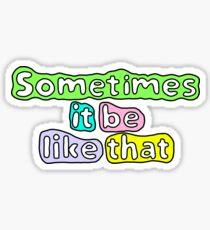 Sometimes It Be Like That Sticker Sticker
