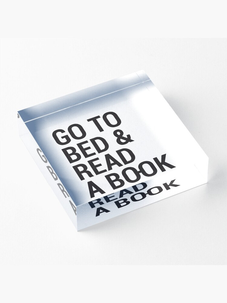 Alternate view of Go to bed and read a book Acrylic Block
