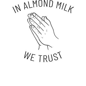 In Almond Milk We Trust by hadicazvysavaca
