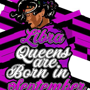 Libra Queens Are Born In September Birthday by Gestvlt
