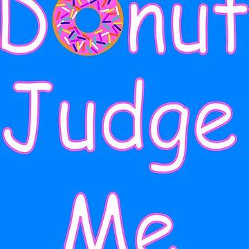 Donut Judge Me by Infernoman