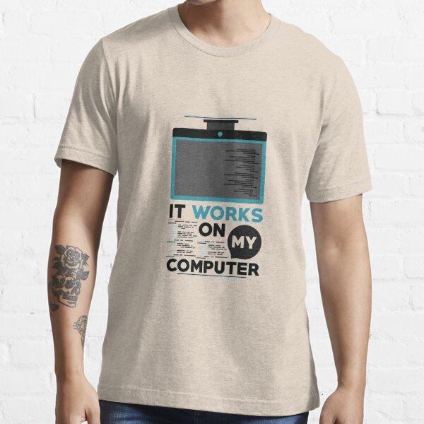 Programming Design It Works On My Computer For Software Devs - Programmer T-Shirt - Programmer Gift - Gift For Software Developer Essential T-Shirt