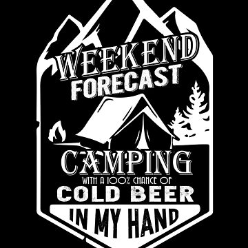 Weekend Forecast Camping With A Cold Beer In My Hand T shirt by chihai