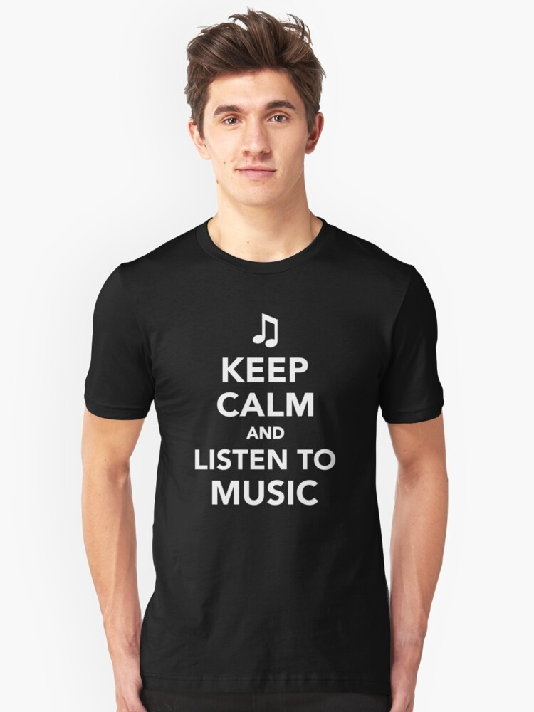 Keep calm and listen to music Unisex T-Shirt Front