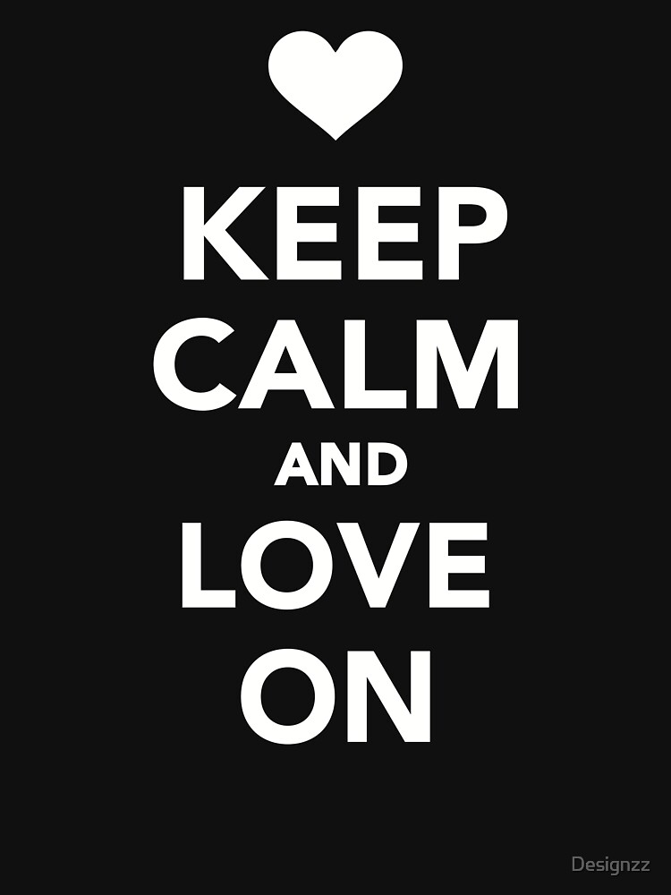 Keep calm and Love on by Designzz