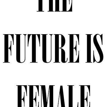 The future is female feminist  by bo-white