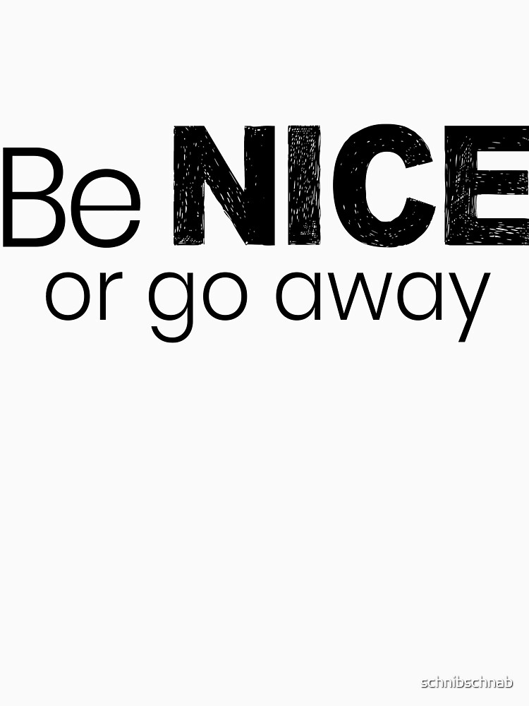 Be nice or go away by schnibschnab