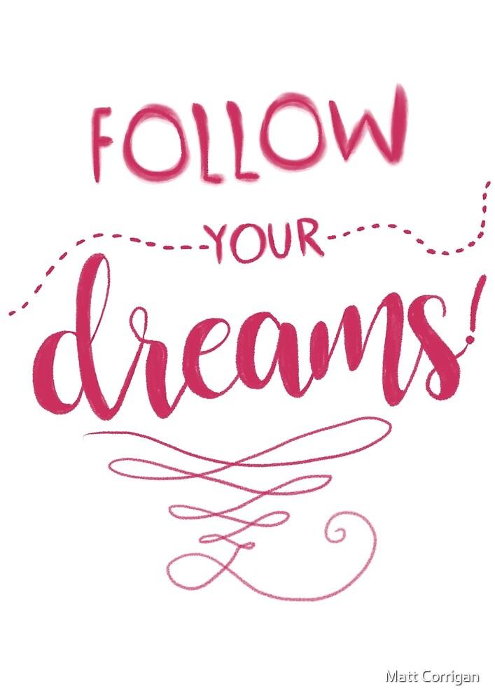 Follow your dreams by Matt Corrigan