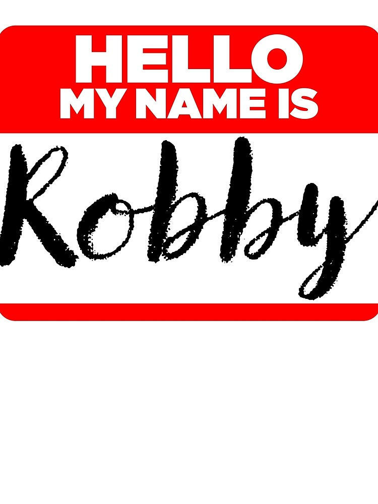 My Name Is Robby - Names Tag Hipster Sticker & Shirt by lyssalou2002b