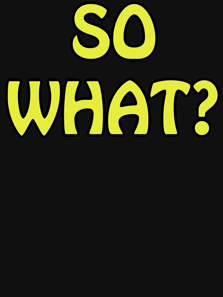 So What? Slogan Print by Sandyram