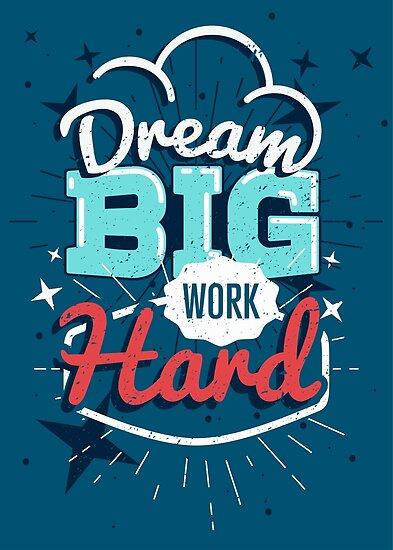 Motivational poster, Dream big work hard by maximgertsen