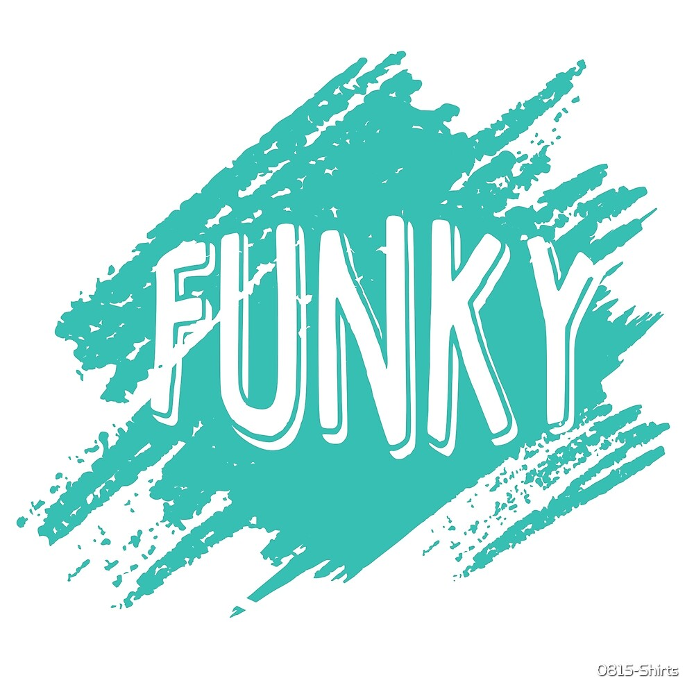 Funky by 0815-Shirts