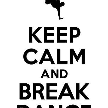 KEEP CALM AND BREAK DANCE by Ali-87