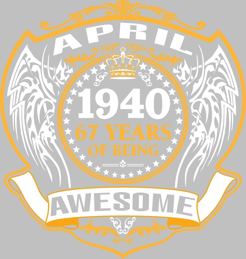 1940 67 Years Of Being Awesome April by creativework89