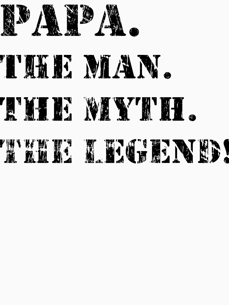 Dad - One Man - One Myth - One Legend! by MakeItIsi