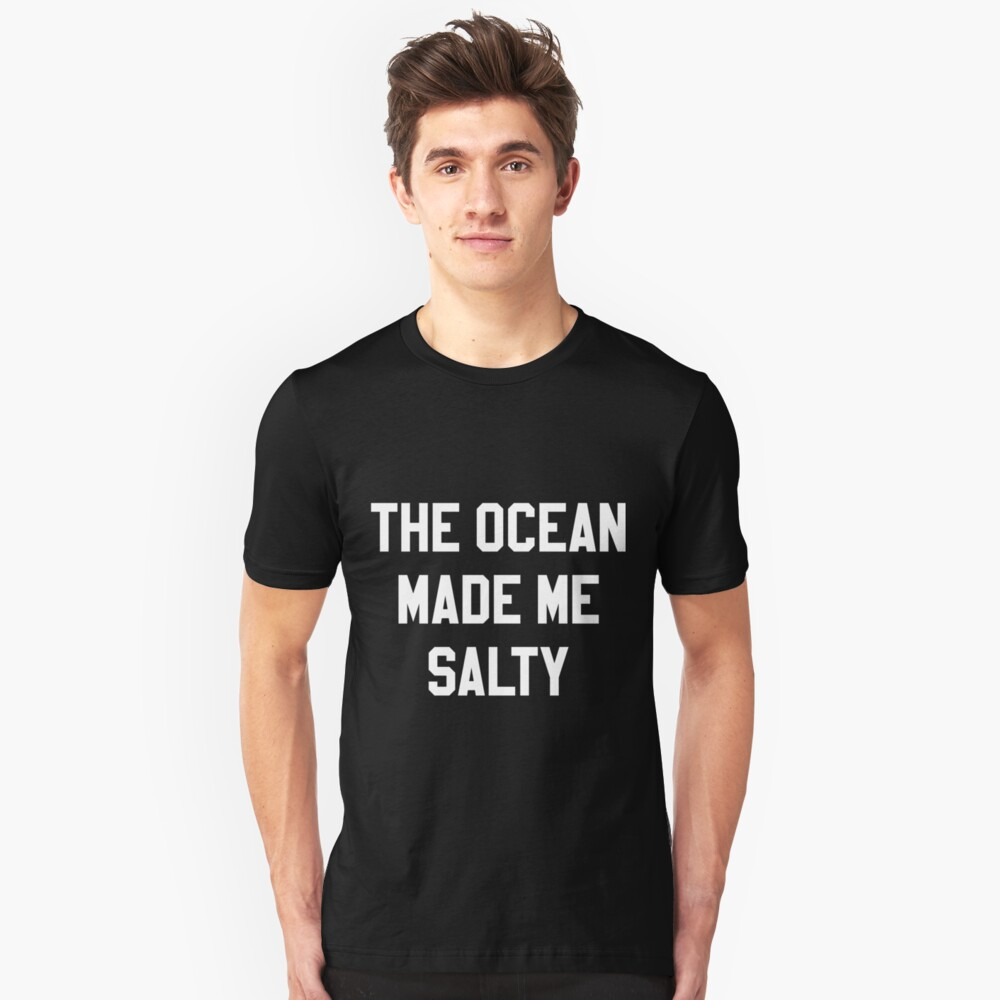 The ocean make me salty Unisex T-Shirt Front
