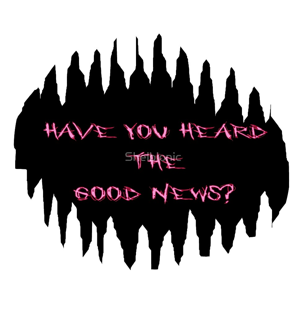 Have You Heard The Good News? by Shelbionic