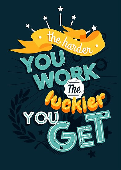 Motivational poster, The harder you work the luckier you get by maximgertsen