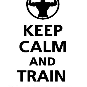 KEEP CALM AND TRAIN HARDER by Ali-87
