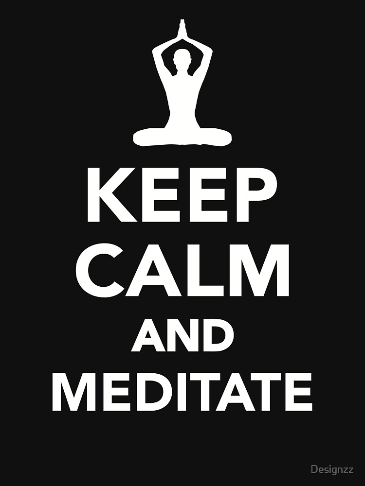 Keep calm and meditate by Designzz