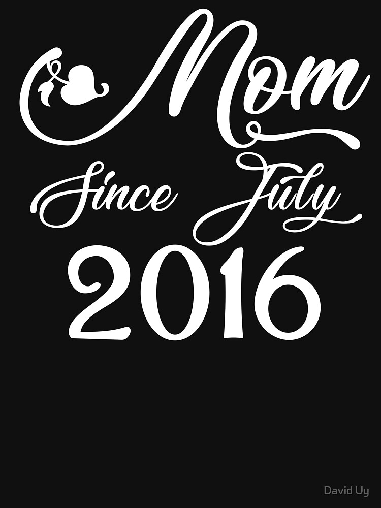 Mothers Day Christmas Funny Mom Gifts - Mom Since July 2016 by daviduy