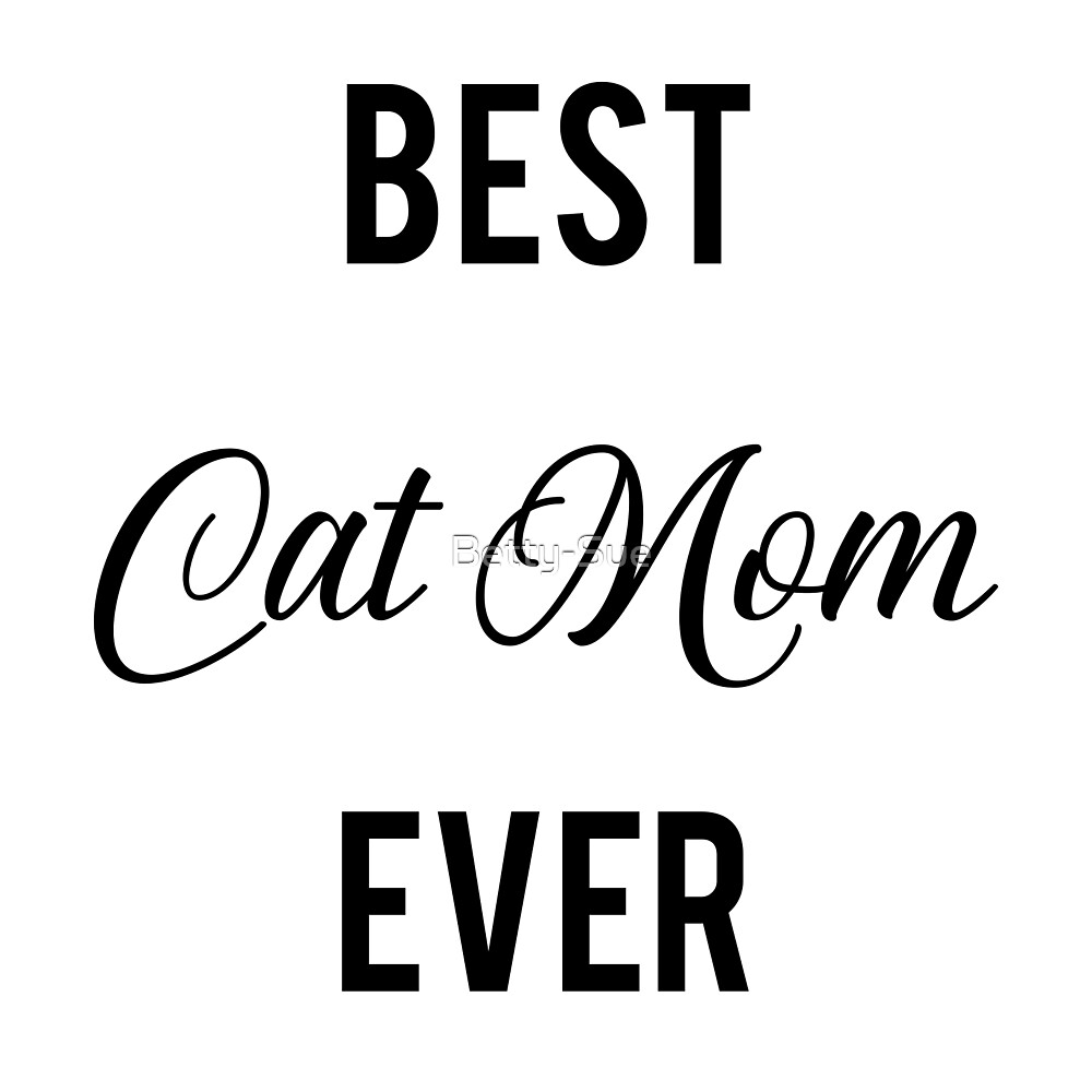 Best cat mom ever by Betty-Sue