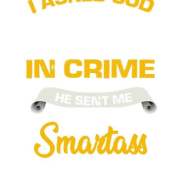 I asked god for a partner in crime he sent me my smartass daughter Shirt by RithaMatch