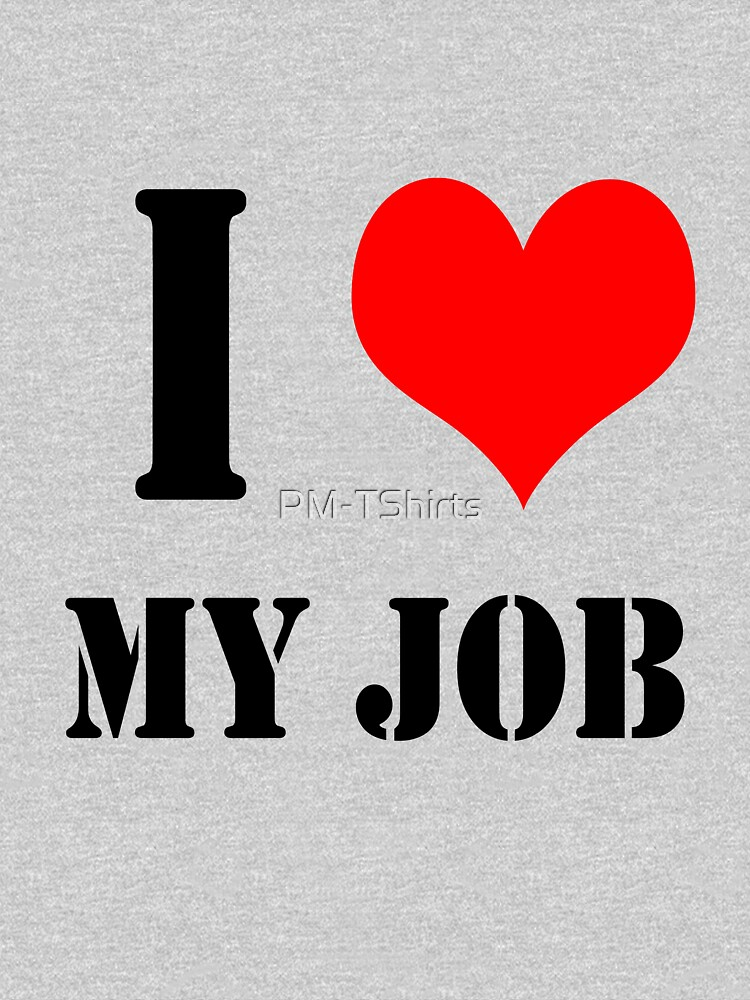 I Love My Job Design lettering with heart by PM-TShirts