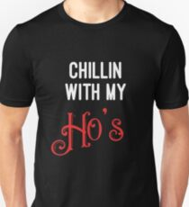 Chillin With My Ho's Unisex T-Shirt