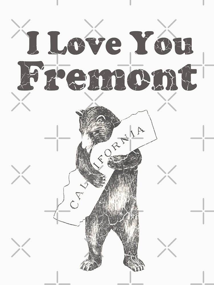 I Love You Fremont California by frittata