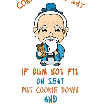 Cheeky Confucius Comical Saying... If Bum Not Fit On Seat... by StedeBonnet