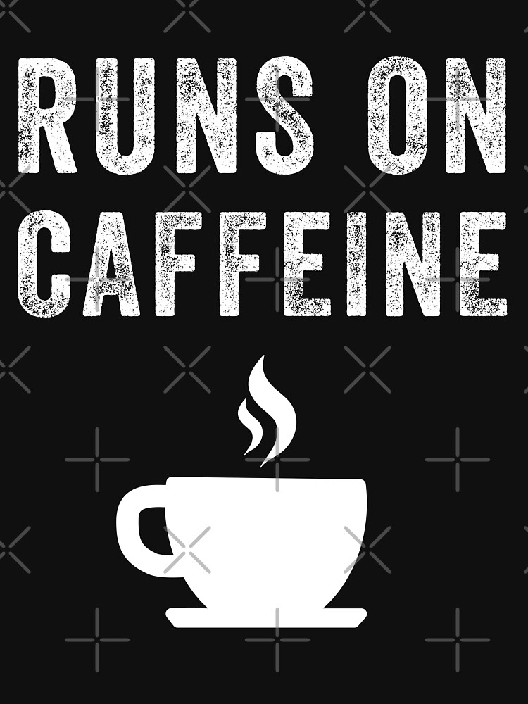 Runs On Caffeine Coffee by with-care
