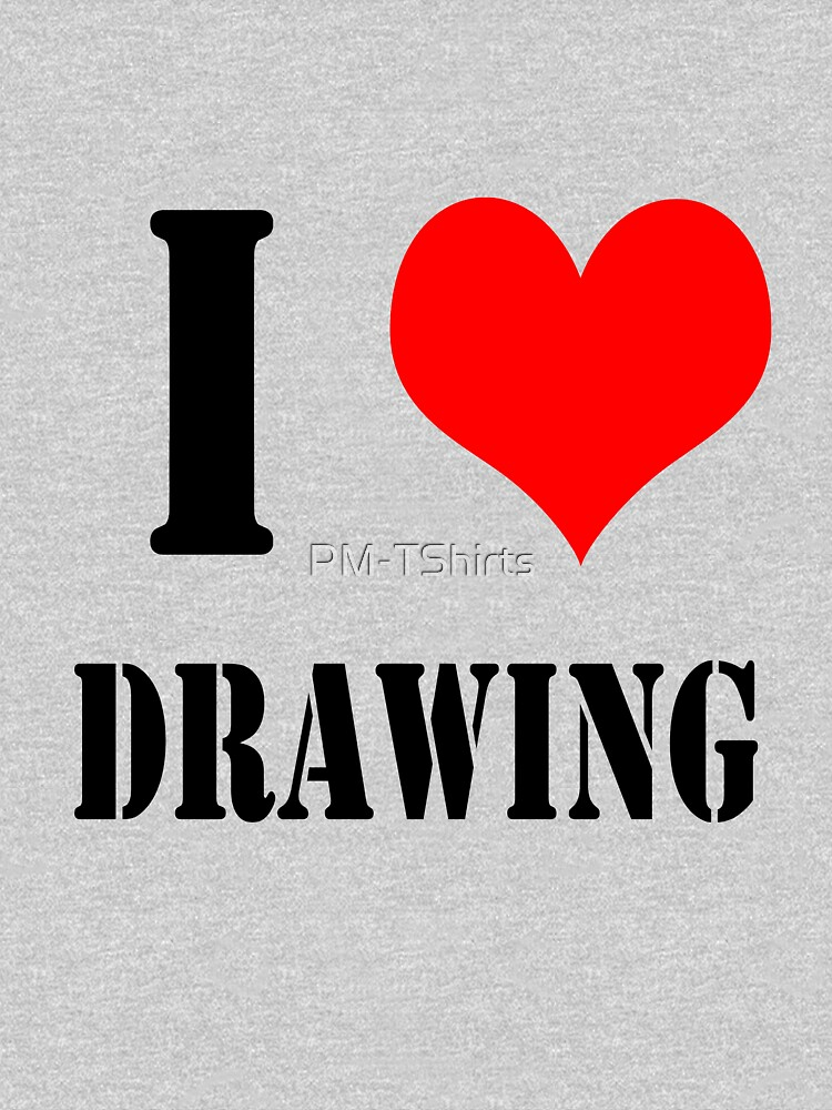 I Love Drawing Design lettering with heart by PM-TShirts