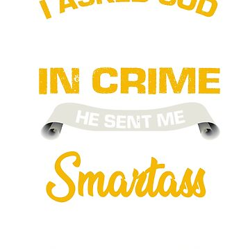 I asked god for a partner in crime he sent me my smartass son Shirt by RithaMatch