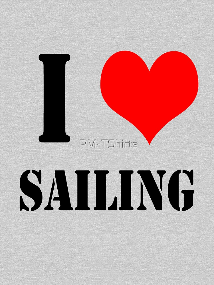 I Love Sailing Design lettering with heart by PM-TShirts