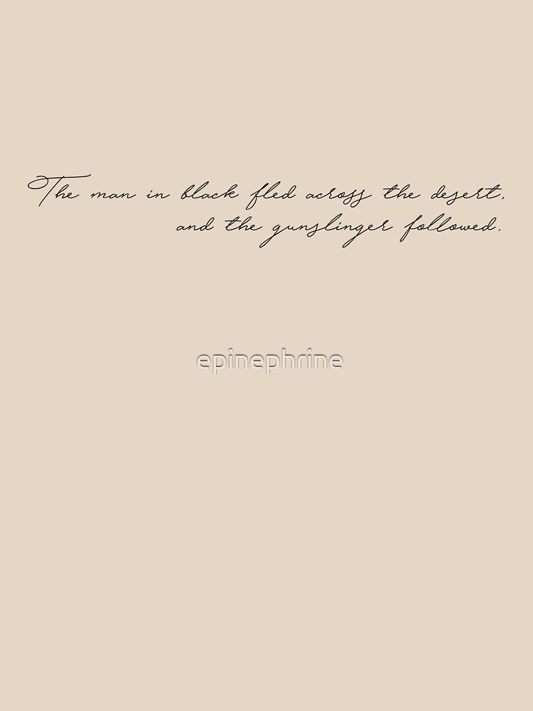 And the gunslinger followed. - The Dark Tower by epinephrine