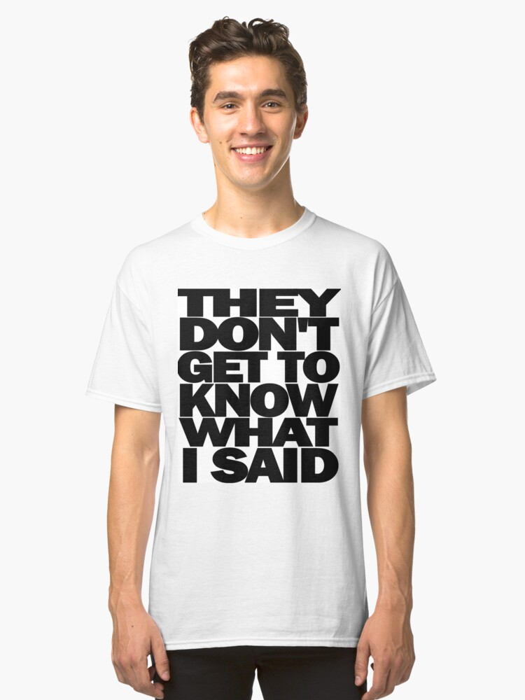They don't get to know what I said - Eliza Schuyler-Hamilton Classic T-Shirt Front