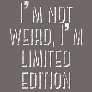 Not Weird, Limited Edition! by madtoyman
