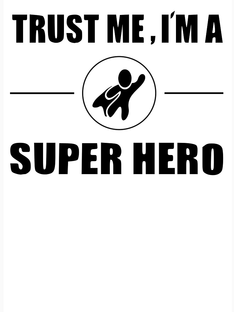 Trust me i'm a super hero statement birthday gift by Johnny1990