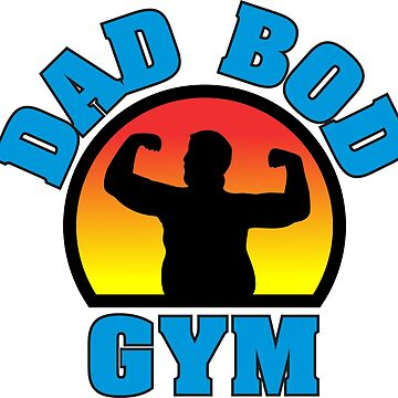 Dad Bod Gym by BerksGraphics