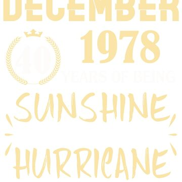 Born in December 1978 40 Years of Being Sunshine Mixed with a Little Hurricane by dragts