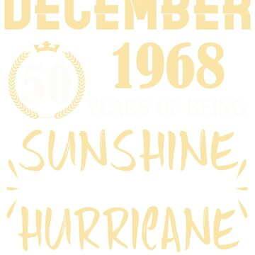 Born in December 1968 50 Years of Being Sunshine Mixed with a Little Hurricane by dragts