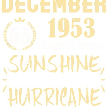 Born in December 1953 65 Years of Being Sunshine Mixed with a Little Hurricane by dragts