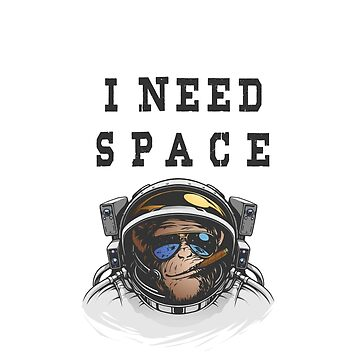 I NEED SPACE YOU MONKEY by Fawad4real